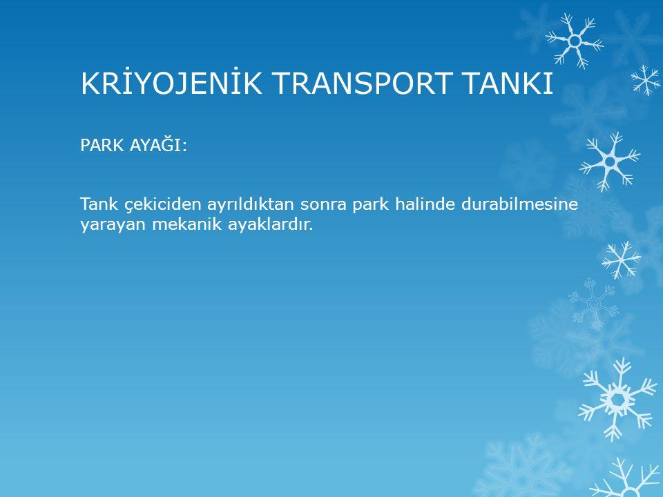 KRİYOJENİK TRANSPORT TANKI PARK AYAĞI: Tank çekiciden ayrıldıktan sonra park halinde durabilmesine yarayan mekanik ayaklardır.