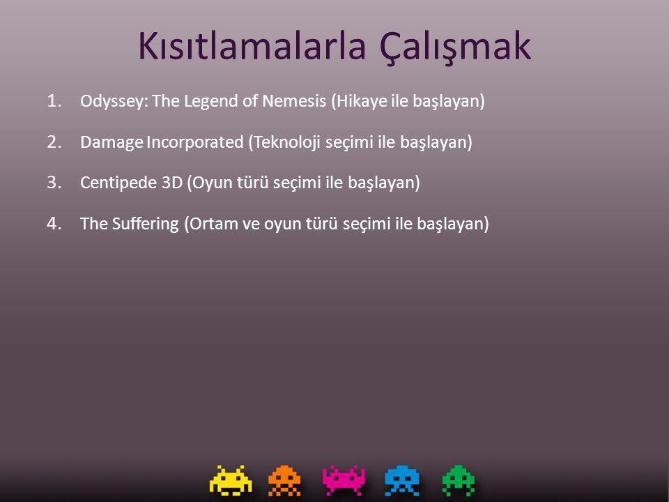 Kısıtlamalarla Çalışmak 1. Odyssey: The Legend of Nemesis (Hikaye ile başlayan) 2. Damage Incorporated (Teknoloji seçimi ile başlayan) 3. Centipede 3D