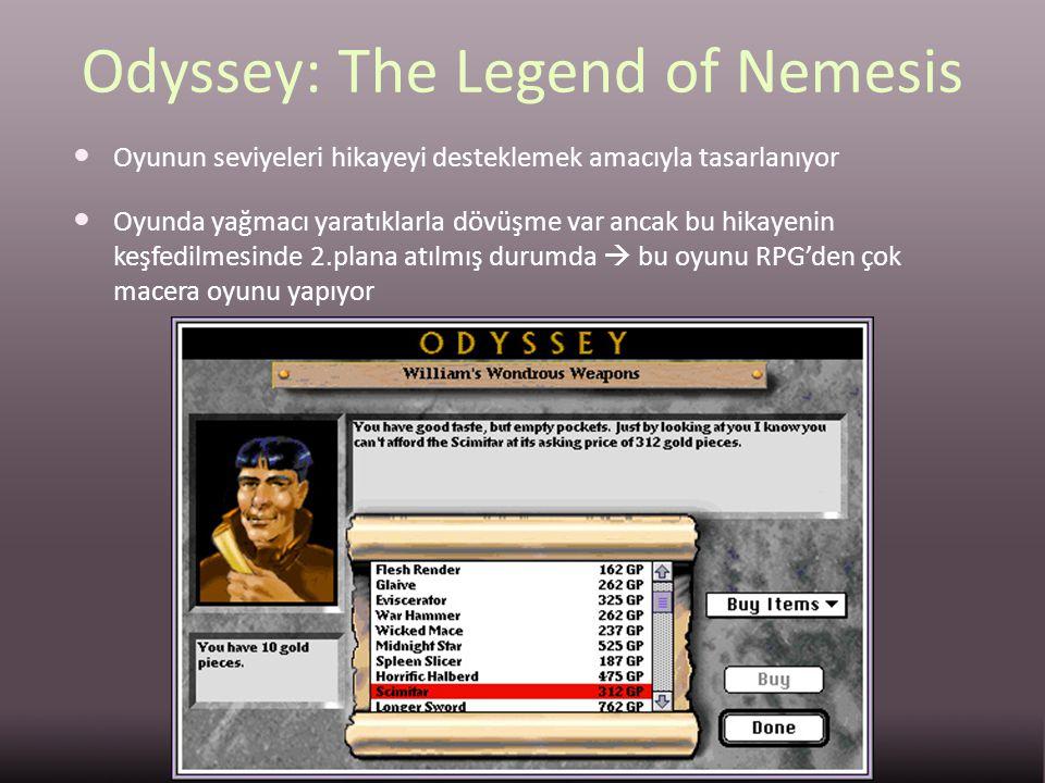 Odyssey: The Legend of Nemesis Oyunun seviyeleri hikayeyi desteklemek amacıyla tasarlanıyor Oyunda yağmacı yaratıklarla dövüşme var ancak bu hikayenin