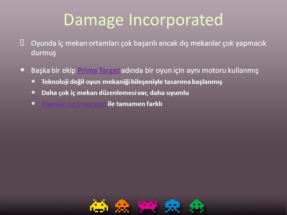 Damage Incorporated ✘ Oyunda iç mekan ortamları çok başarılı ancak dış mekanlar çok yapmacık durmuş Başka bir ekip Prime Target adında bir oyun için a