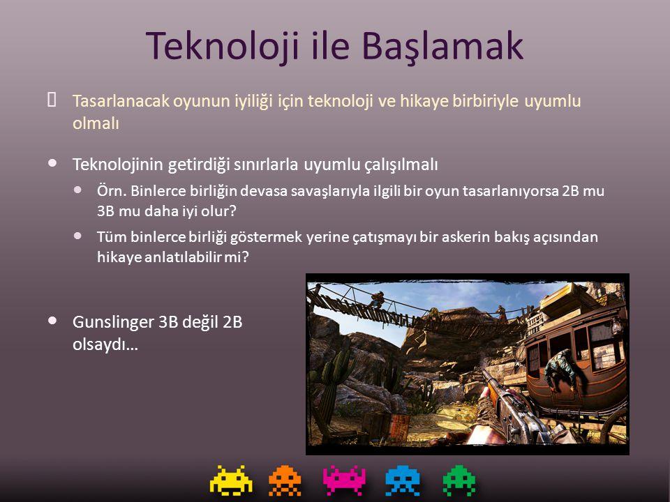 Teknoloji ile Başlamak ✔ Tasarlanacak oyunun iyiliği için teknoloji ve hikaye birbiriyle uyumlu olmalı Teknolojinin getirdiği sınırlarla uyumlu çalışı