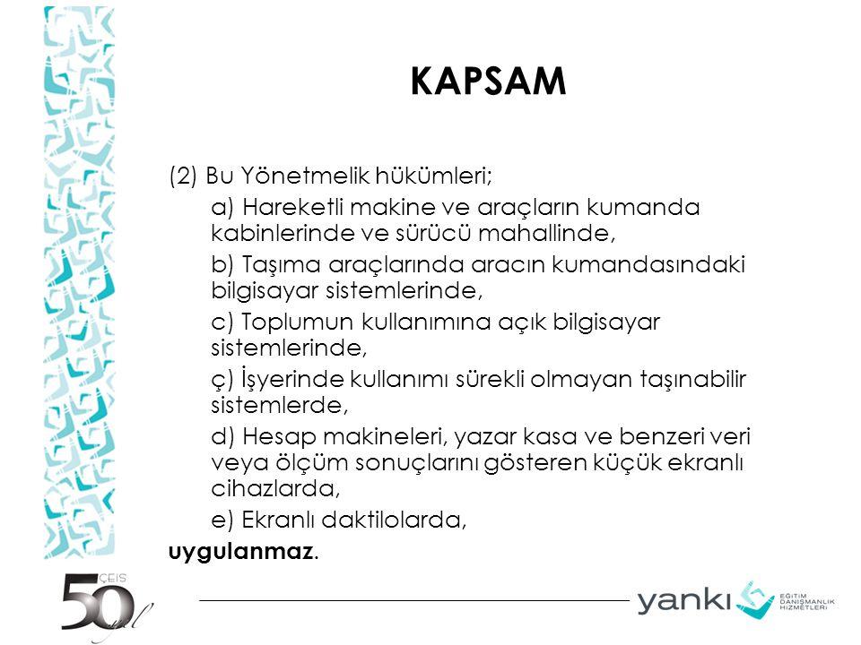 KAPSAM (2) Bu Yönetmelik hükümleri; a) Hareketli makine ve araçların kumanda kabinlerinde ve sürücü mahallinde, b) Taşıma araçlarında aracın kumandası