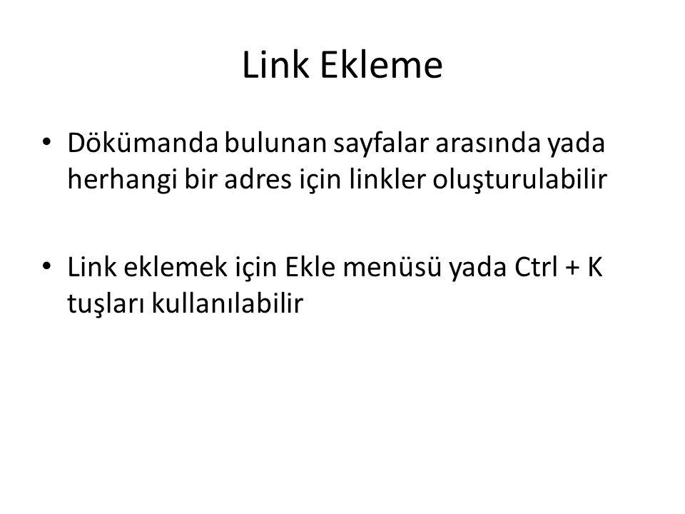 Link Ekleme Dökümanda bulunan sayfalar arasında yada herhangi bir adres için linkler oluşturulabilir Link eklemek için Ekle menüsü yada Ctrl + K tuşla