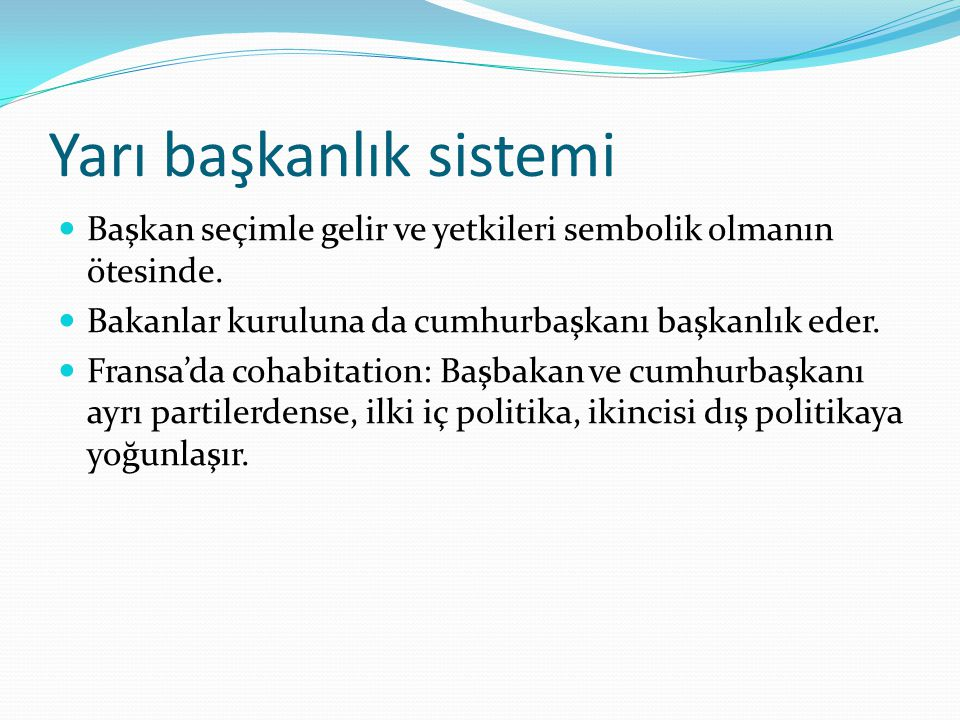Yarı başkanlık sistemi Başkan seçimle gelir ve yetkileri sembolik olmanın ötesinde.