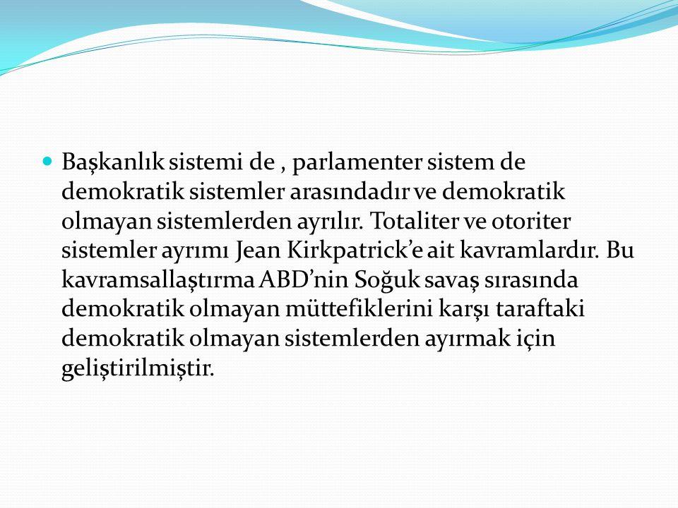 Başkanlık sistemi de, parlamenter sistem de demokratik sistemler arasındadır ve demokratik olmayan sistemlerden ayrılır.