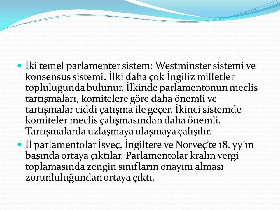 İki temel parlamenter sistem: Westminster sistemi ve konsensus sistemi: İlki daha çok İngiliz milletler topluluğunda bulunur.
