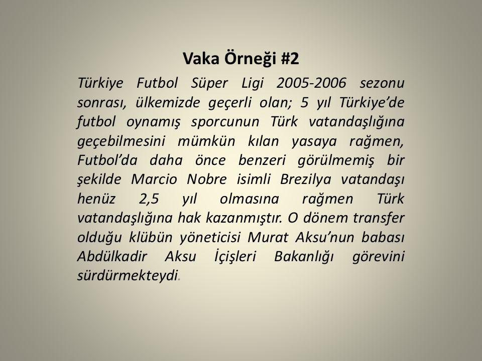 Vaka Örneği #2 Türkiye Futbol Süper Ligi 2005-2006 sezonu sonrası, ülkemizde geçerli olan; 5 yıl Türkiye'de futbol oynamış sporcunun Türk vatandaşlığı