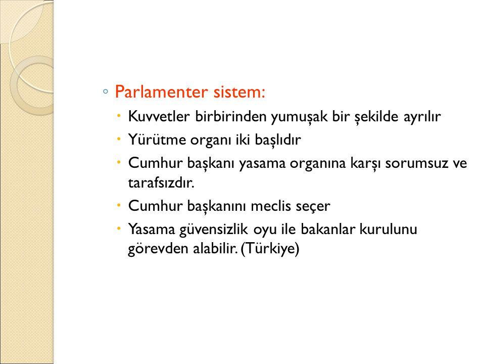 ◦ Parlamenter sistem:  Kuvvetler birbirinden yumuşak bir şekilde ayrılır  Yürütme organı iki başlıdır  Cumhur başkanı yasama organına karşı sorumsu