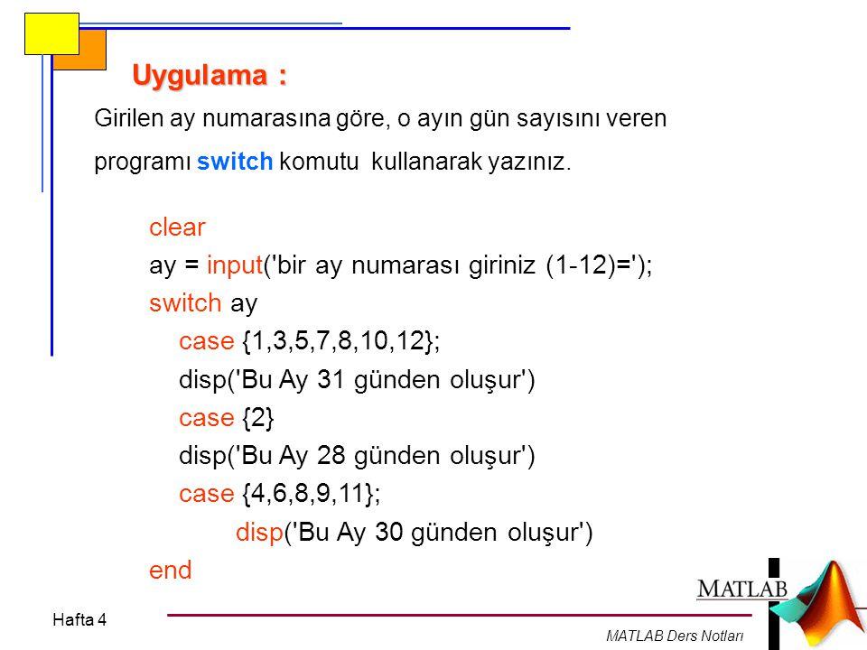 Hafta 4 MATLAB Ders Notları İçiçe while döngüsü i=7; while i>5 x=input('x değerini giriniz='); if x<=0 break end while x>1 if mod(x,2)==0 x=x/2; else x=3*x+1; end i=i-2; end fprintf('Bravo, programı sonuçlandırdınız:%g', x)