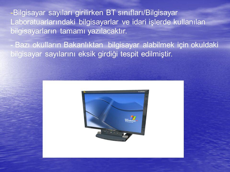 -Bilgisayar sayıları girilirken BT sınıfları/Bilgisayar Laboratuarlarındaki bilgisayarlar ve idari işlerde kullanılan bilgisayarların tamamı yazılacak