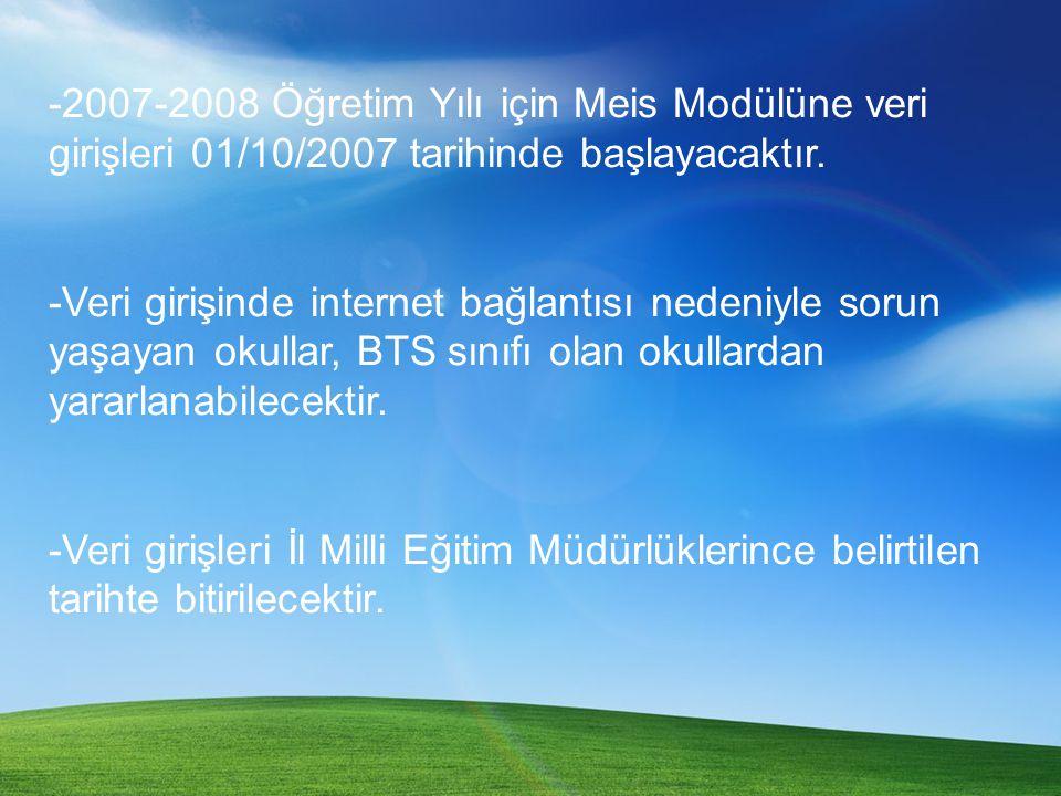 -2007-2008 Öğretim Yılı için Meis Modülüne veri girişleri 01/10/2007 tarihinde başlayacaktır. -Veri girişinde internet bağlantısı nedeniyle sorun yaşa