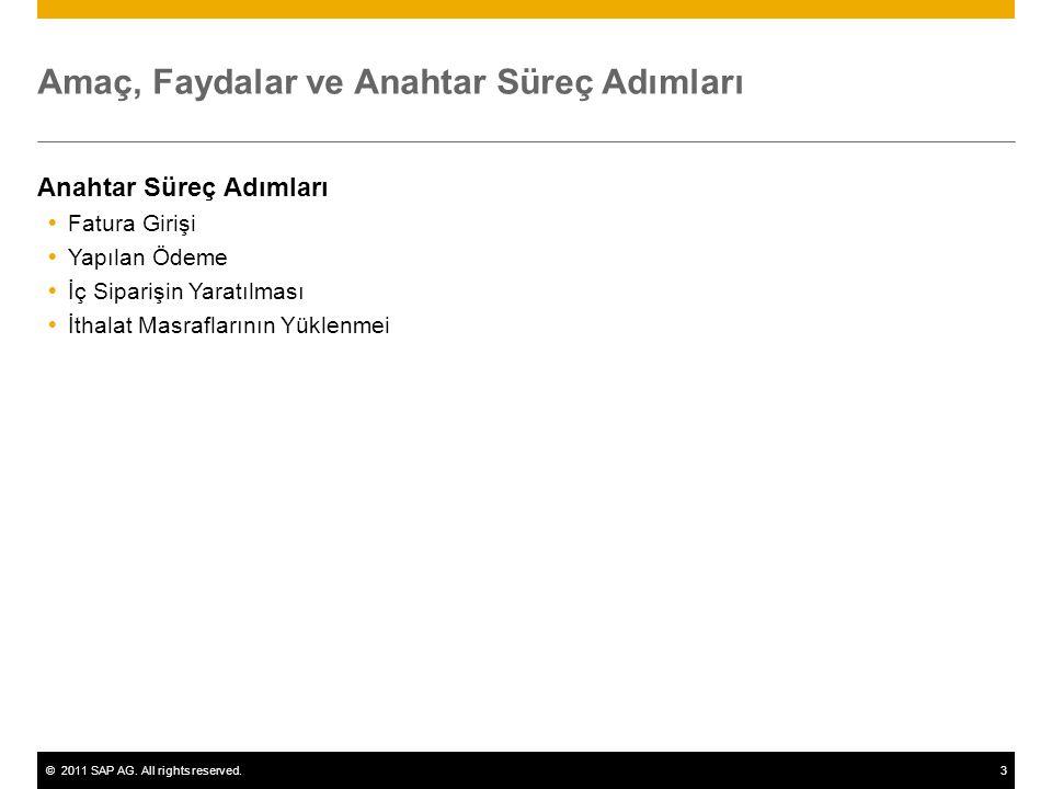 ©2011 SAP AG. All rights reserved.3 Amaç, Faydalar ve Anahtar Süreç Adımları Anahtar Süreç Adımları  Fatura Girişi  Yapılan Ödeme  İç Siparişin Yar