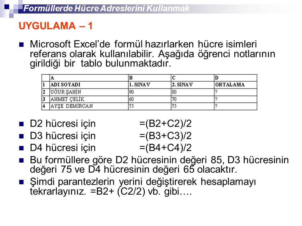 UYGULAMA – 1 Microsoft Excel'de formül hazırlarken hücre isimleri referans olarak kullanılabilir. Aşağıda öğrenci notlarının girildiği bir tablo bulun