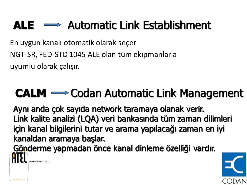 En uygun kanalı otomatik olarak seçer NGT-SR, FED-STD 1045 ALE olan tüm ekipmanlarla uyumlu olarak çalışır.ALE Automatic Link Establishment CALM Codan