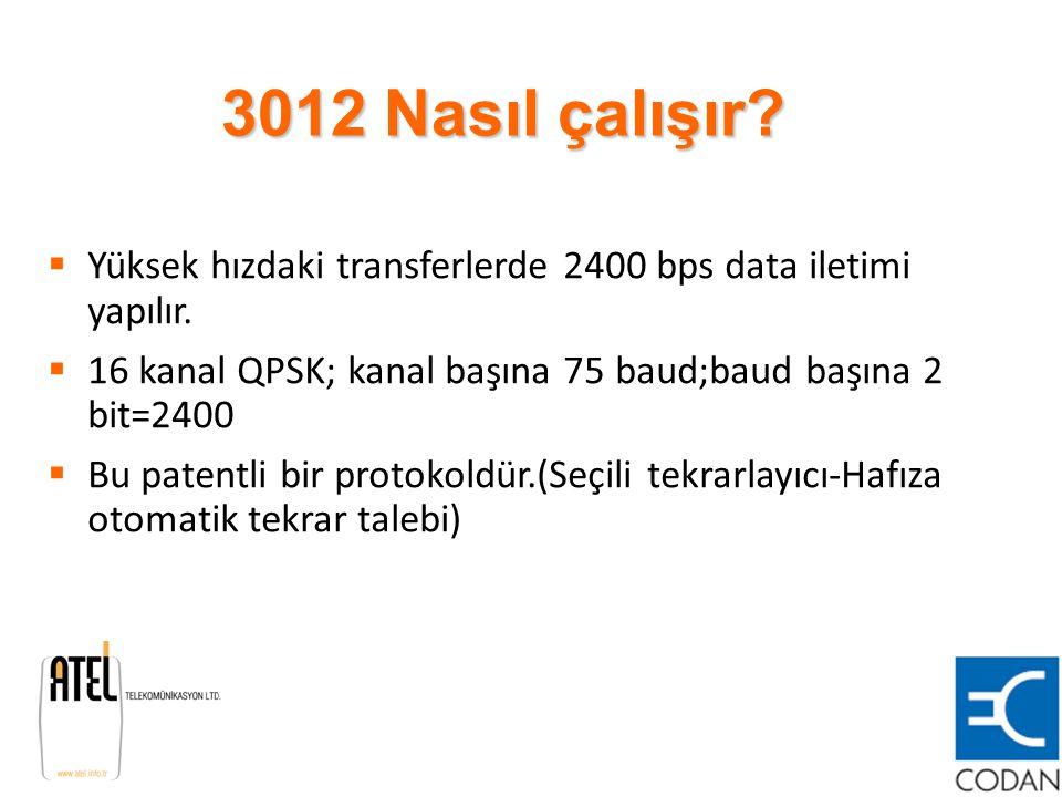 3012 Nasıl çalışır?  Yüksek hızdaki transferlerde 2400 bps data iletimi yapılır.  16 kanal QPSK; kanal başına 75 baud;baud başına 2 bit=2400  Bu pa