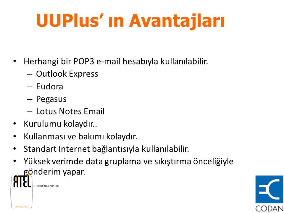 UUPlus' ın Avantajları Herhangi bir POP3 e-mail hesabıyla kullanılabilir. – Outlook Express – Eudora – Pegasus – Lotus Notes Email Kurulumu kolaydır..
