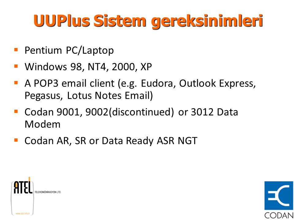 UUPlus Sistem gereksinimleri  Pentium PC/Laptop  Windows 98, NT4, 2000, XP  A POP3 email client (e.g. Eudora, Outlook Express, Pegasus, Lotus Notes