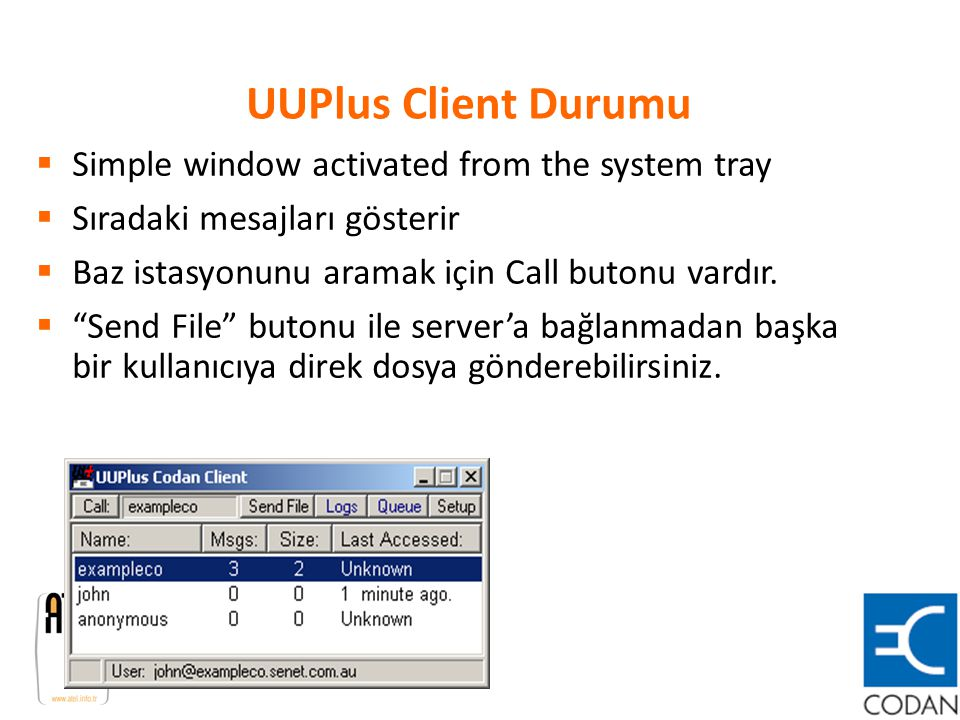 UUPlus Client Durumu  Simple window activated from the system tray  Sıradaki mesajları gösterir  Baz istasyonunu aramak için Call butonu vardır. 