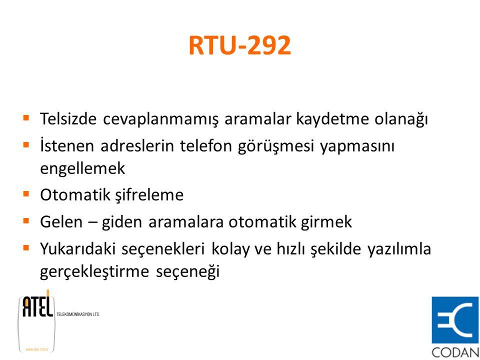 RTU-292  Telsizde cevaplanmamış aramalar kaydetme olanağı  İstenen adreslerin telefon görüşmesi yapmasını engellemek  Otomatik şifreleme  Gelen –