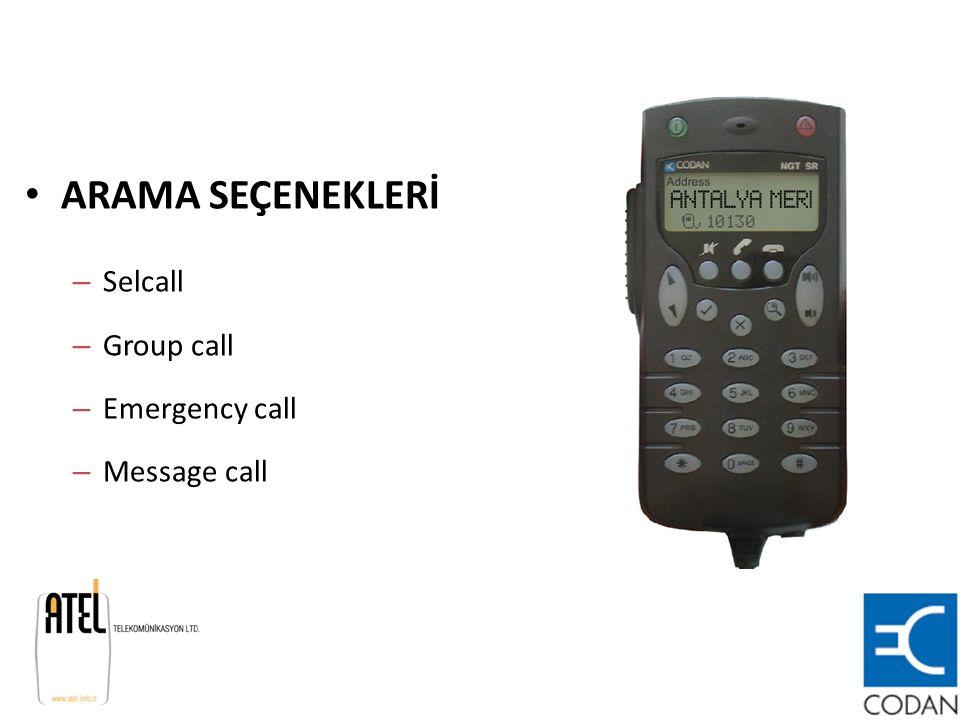 ARAMA SEÇENEKLERİ – Selcall – Group call – Emergency call – Message call