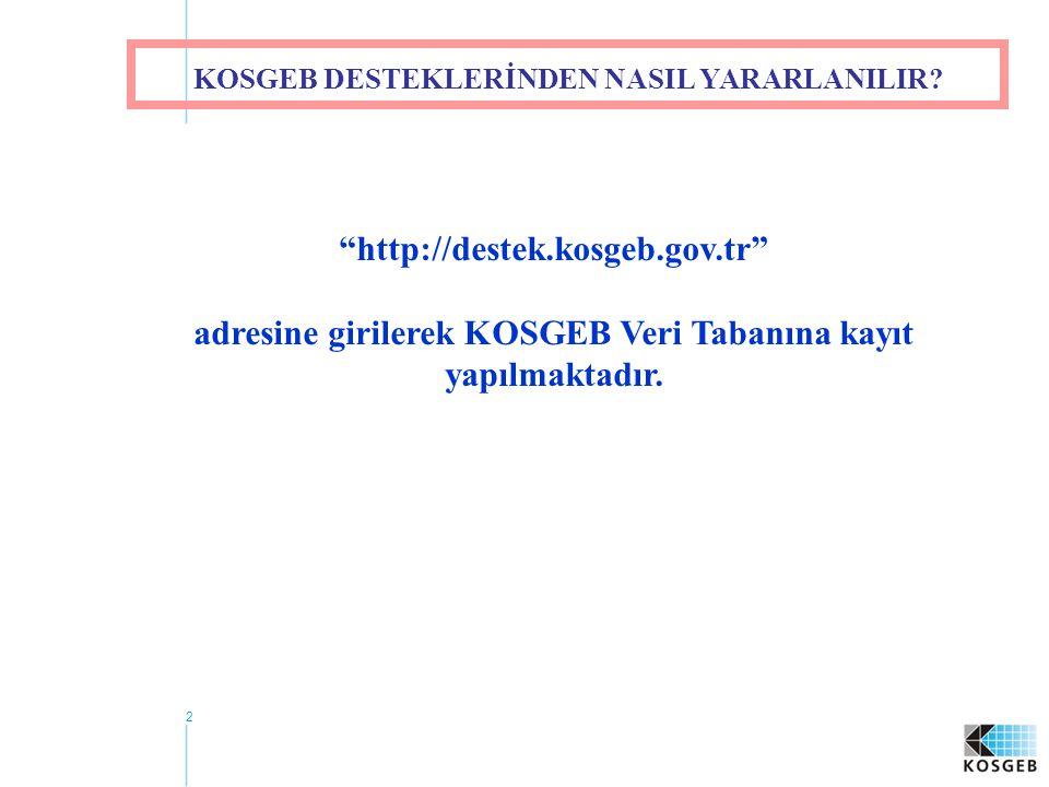 """2 """"http://destek.kosgeb.gov.tr"""" adresine girilerek KOSGEB Veri Tabanına kayıt yapılmaktadır. KOSGEB DESTEKLERİNDEN NASIL YARARLANILIR?"""