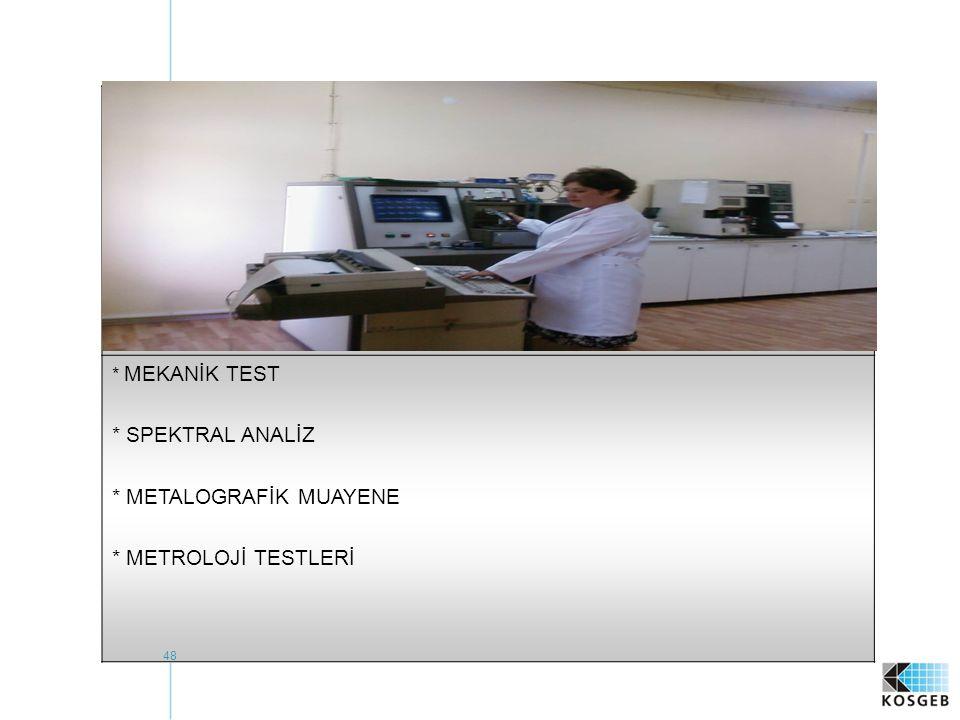 48 * MEKANİK TEST * SPEKTRAL ANALİZ * METALOGRAFİK MUAYENE * METROLOJİ TESTLERİ