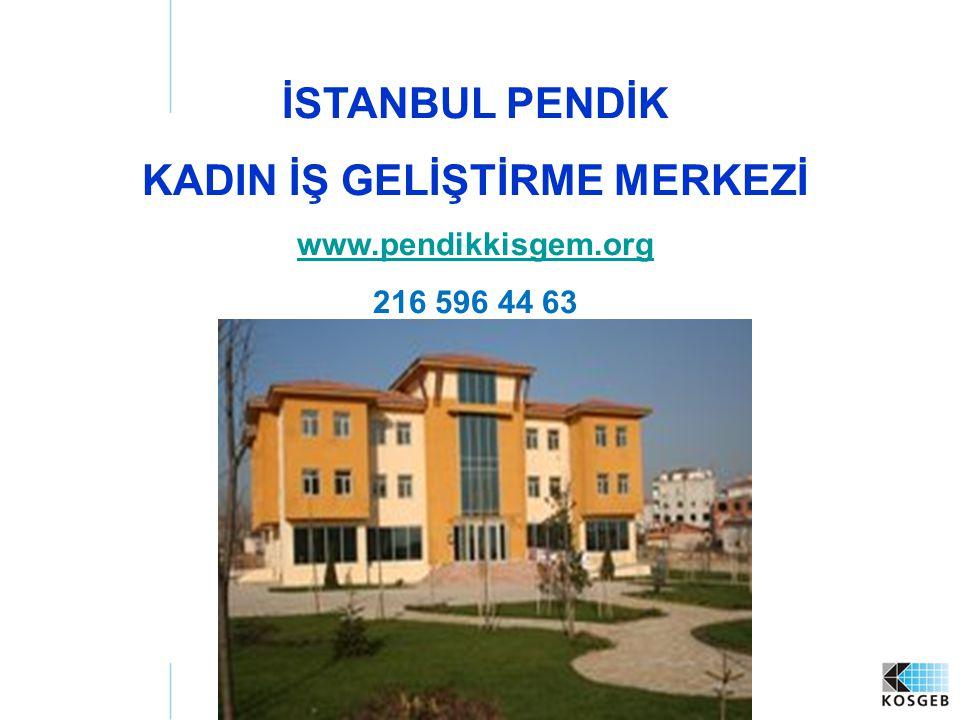 İSTANBUL PENDİK KADIN İŞ GELİŞTİRME MERKEZİ www.pendikkisgem.org 216 596 44 63 www