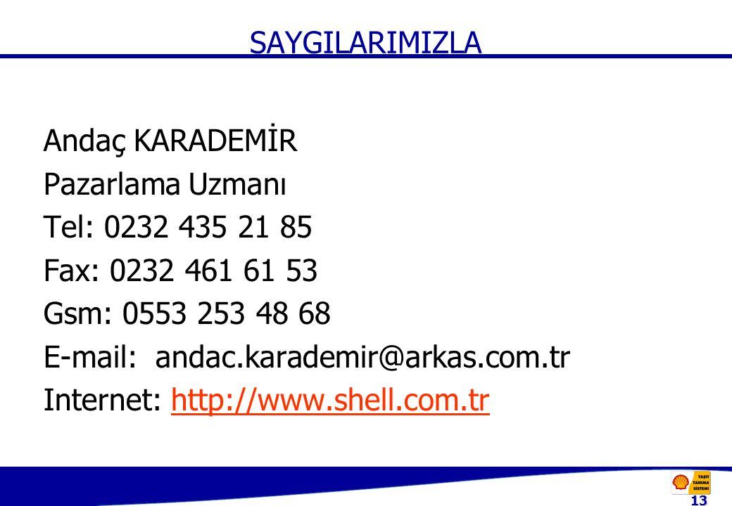 13 SAYGILARIMIZLA Andaç KARADEMİR Pazarlama Uzmanı Tel: 0232 435 21 85 Fax: 0232 461 61 53 Gsm: 0553 253 48 68 E-mail: andac.karademir@arkas.com.tr Internet: http://www.shell.com.trhttp://www.shell.com.tr