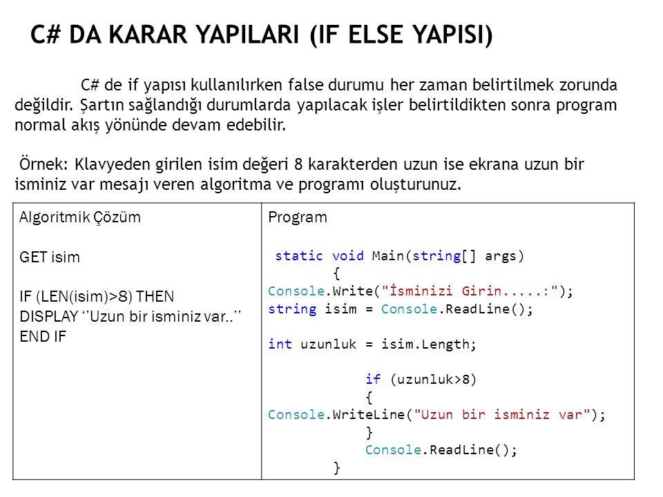 C# DA KARAR YAPILARI (IF ELSE YAPISI) C# de if yapısı kullanılırken false durumu her zaman belirtilmek zorunda değildir. Şartın sağlandığı durumlarda
