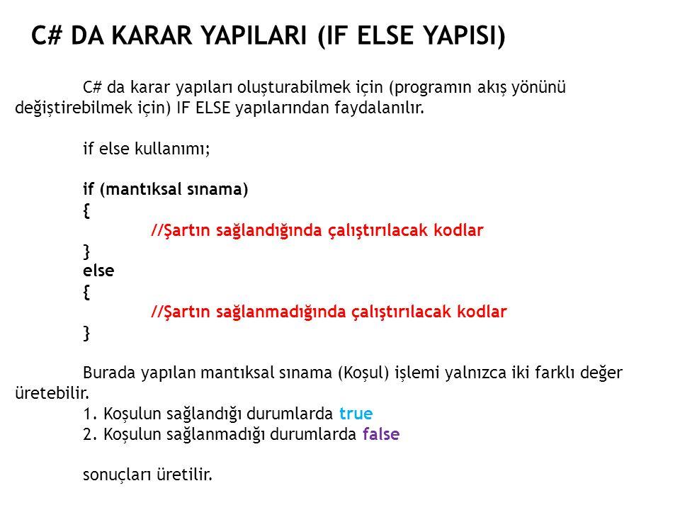 C# DA KARAR YAPILARI (IF ELSE YAPISI) C# da karar yapıları oluşturabilmek için (programın akış yönünü değiştirebilmek için) IF ELSE yapılarından faydalanılır.