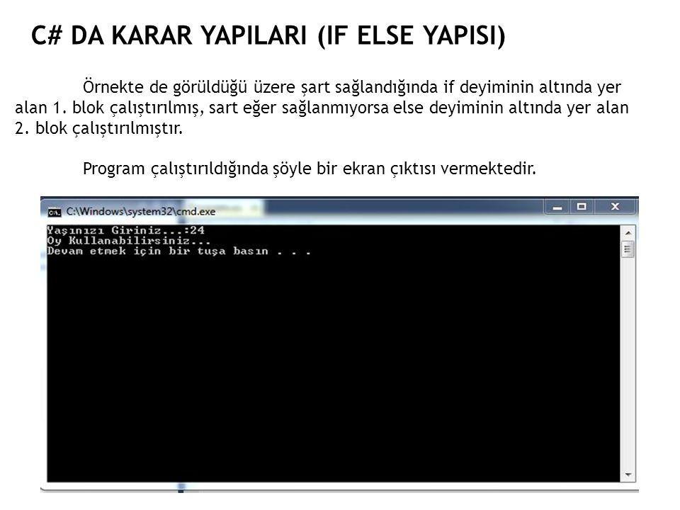 C# DA KARAR YAPILARI (IF ELSE YAPISI) Örnekte de görüldüğü üzere şart sağlandığında if deyiminin altında yer alan 1. blok çalıştırılmış, sart eğer sağ