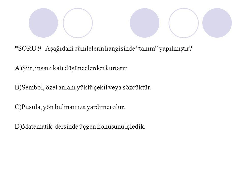 *SORU 9- Aşağıdaki cümlelerin hangisinde tanım yapılmıştır.