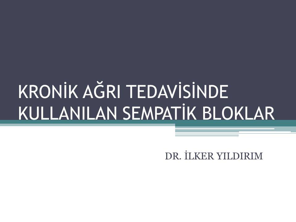 KRONİK AĞRI TEDAVİSİNDE KULLANILAN SEMPATİK BLOKLAR DR. İLKER YILDIRIM