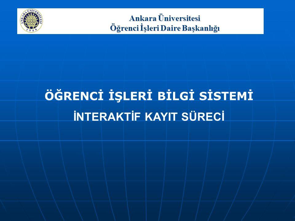 Ankara Üniversitesi Öğrenci İşleri Daire Başkanlığı İNTERAKTİF KAYIT YENİLEME ÖNCESİ BİLGİLENDİRME TOPLANTILARI I.