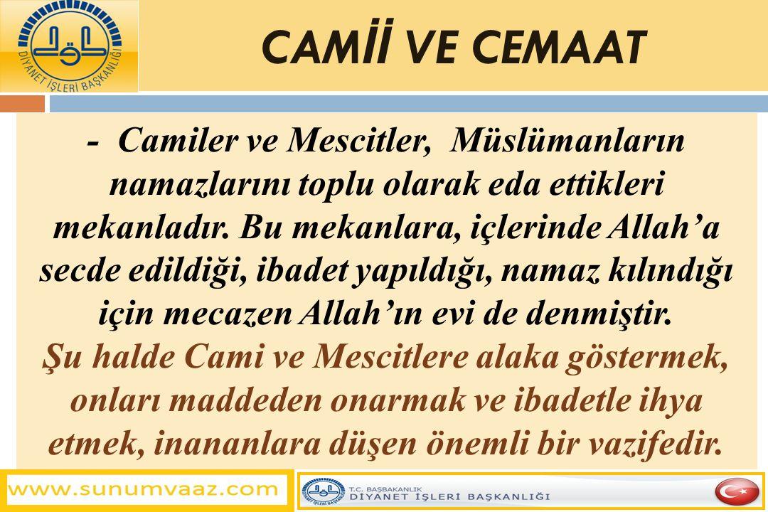 - Camiler ve Mescitler, Müslümanların namazlarını toplu olarak eda ettikleri mekanladır. Bu mekanlara, içlerinde Allah'a secde edildiği, ibadet yapıld
