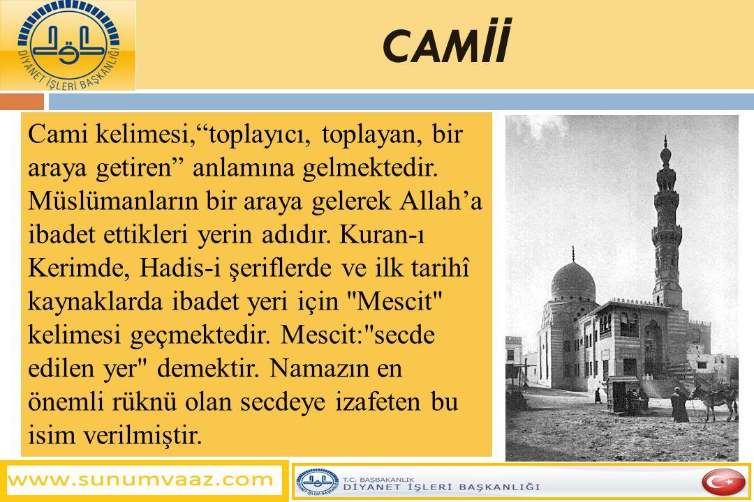 """Cami kelimesi,""""toplayıcı, toplayan, bir araya getiren"""" anlamına gelmektedir. Müslümanların bir araya gelerek Allah'a ibadet ettikleri yerin adıdır. Ku"""