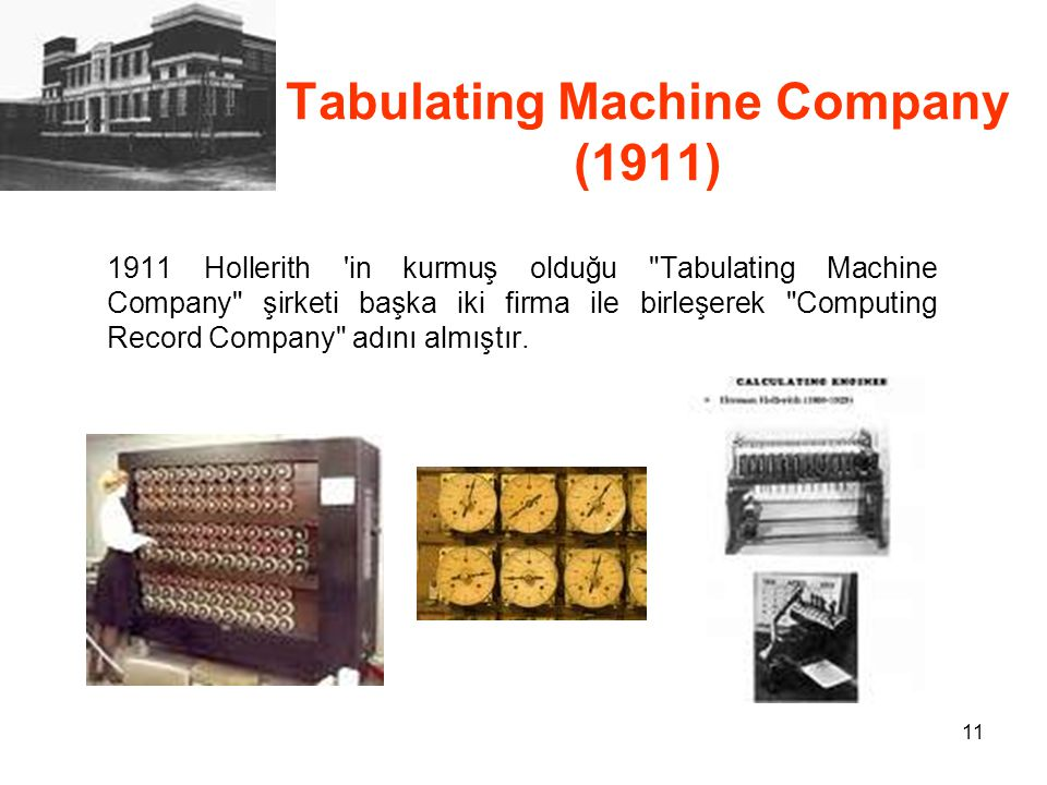 11 Tabulating Machine Company (1911) 1911 Hollerith 'in kurmuş olduğu