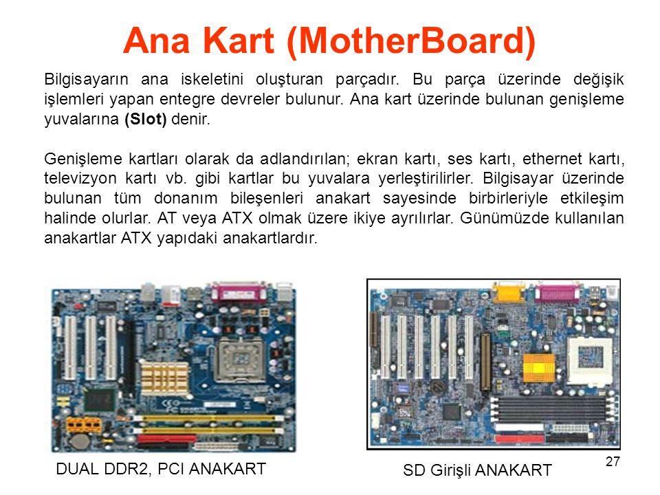 27 Ana Kart (MotherBoard) Bilgisayarın ana iskeletini oluşturan parçadır.