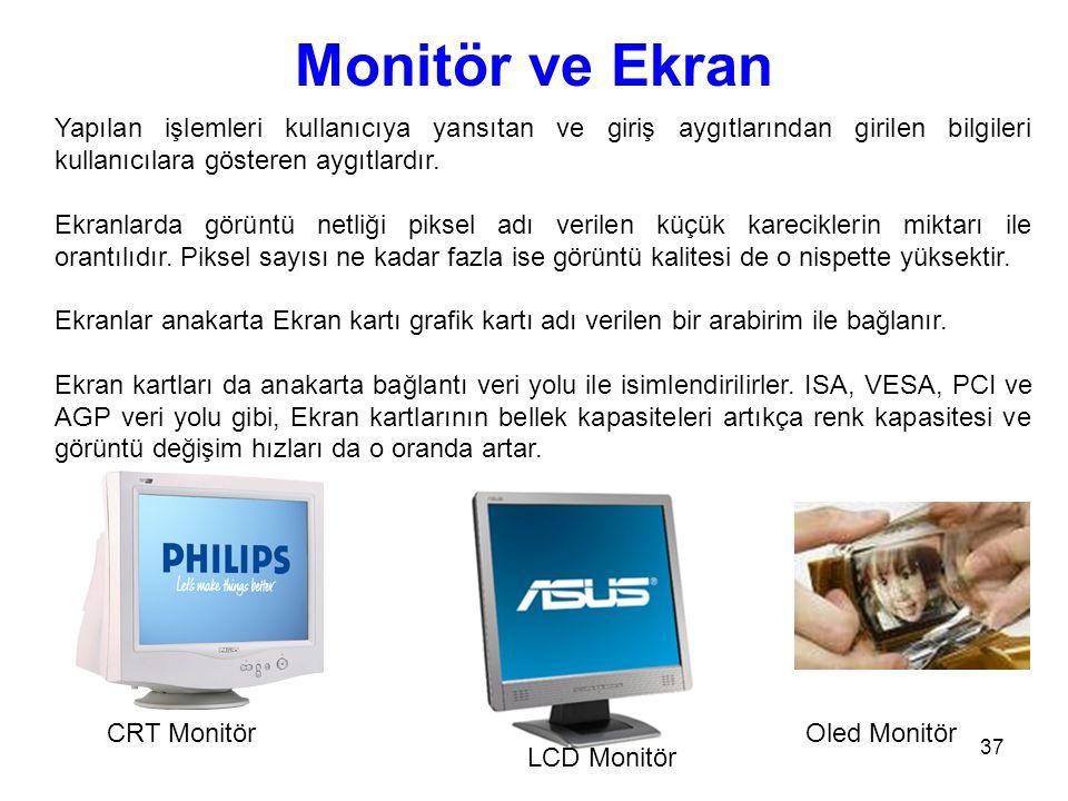 37 Monitör ve Ekran Yapılan işlemleri kullanıcıya yansıtan ve giriş aygıtlarından girilen bilgileri kullanıcılara gösteren aygıtlardır.
