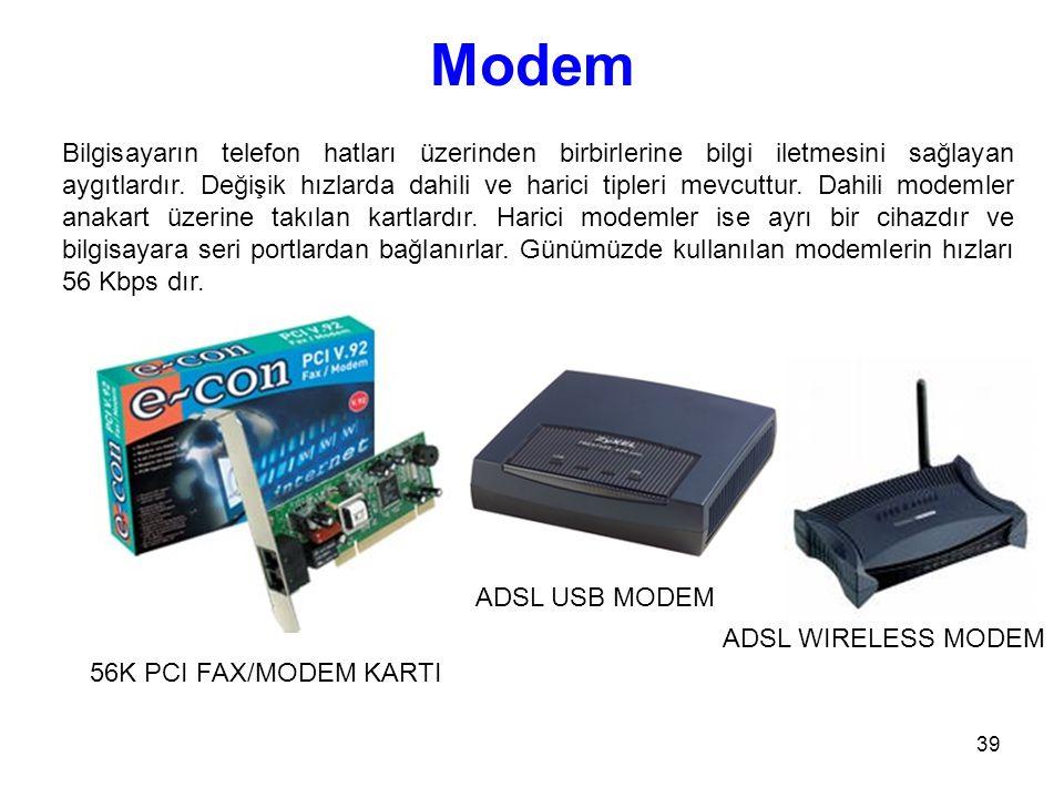 39 Modem Bilgisayarın telefon hatları üzerinden birbirlerine bilgi iletmesini sağlayan aygıtlardır.
