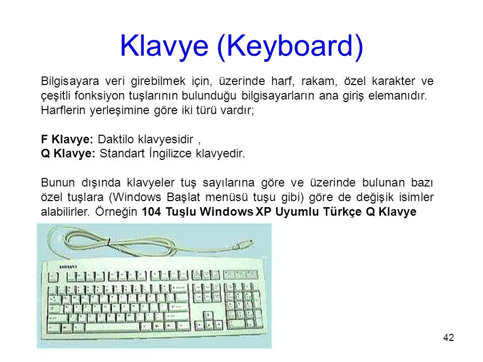 42 Klavye (Keyboard) Bilgisayara veri girebilmek için, üzerinde harf, rakam, özel karakter ve çeşitli fonksiyon tuşlarının bulunduğu bilgisayarların ana giriş elemanıdır.