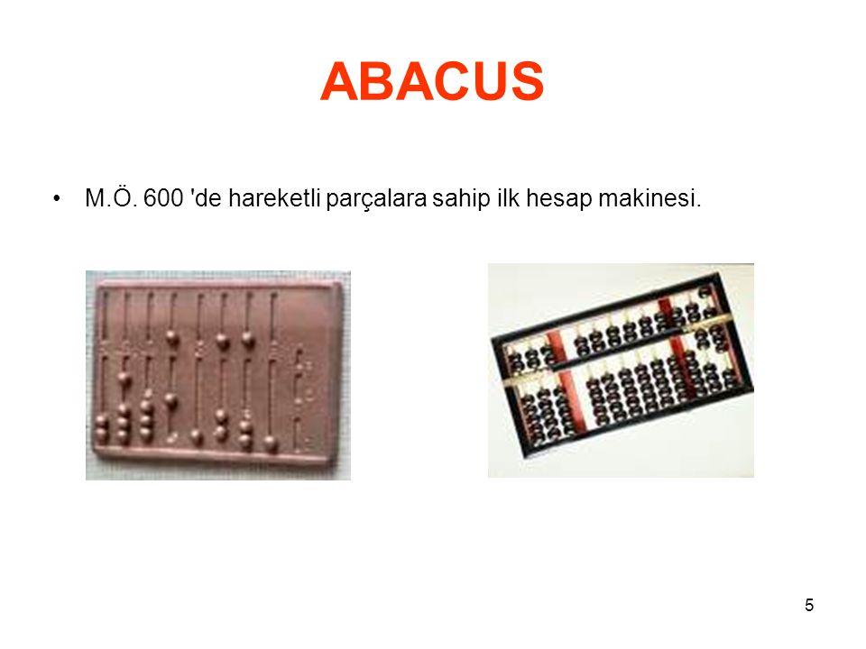 5 ABACUS M.Ö. 600 de hareketli parçalara sahip ilk hesap makinesi.