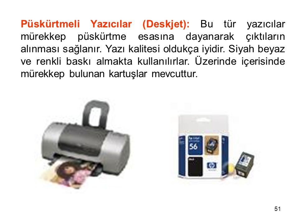 51 Püskürtmeli Yazıcılar (Deskjet): Bu tür yazıcılar mürekkep püskürtme esasına dayanarak çıktıların alınması sağlanır.