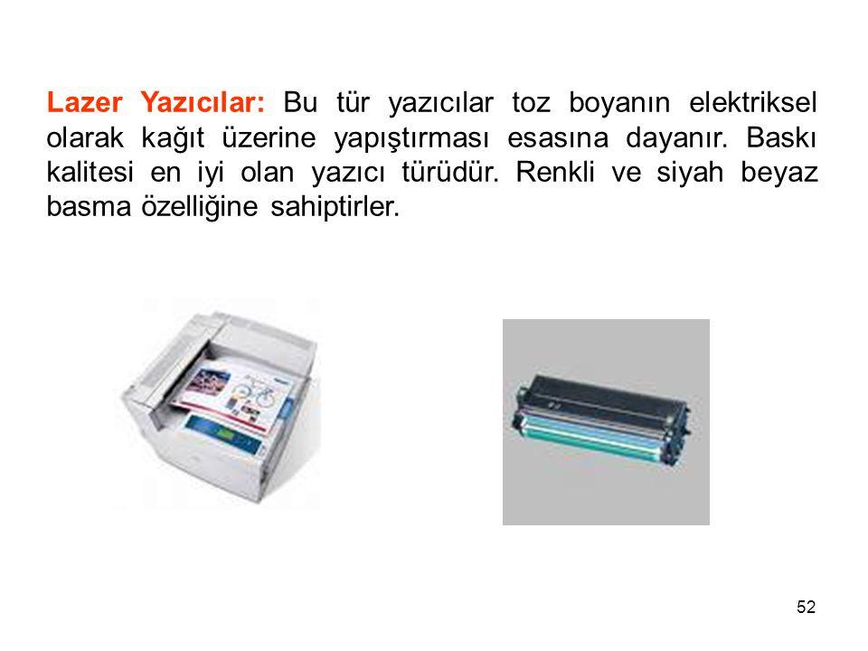 52 Lazer Yazıcılar: Bu tür yazıcılar toz boyanın elektriksel olarak kağıt üzerine yapıştırması esasına dayanır.