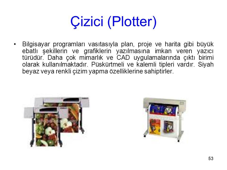 53 Çizici (Plotter) Bilgisayar programları vasıtasıyla plan, proje ve harita gibi büyük ebatlı şekillerin ve grafiklerin yazılmasına imkan veren yazıcı türüdür.