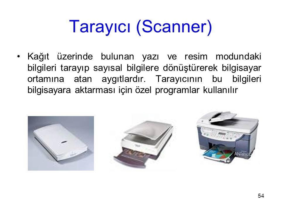 54 Tarayıcı (Scanner) Kağıt üzerinde bulunan yazı ve resim modundaki bilgileri tarayıp sayısal bilgilere dönüştürerek bilgisayar ortamına atan aygıtlardır.