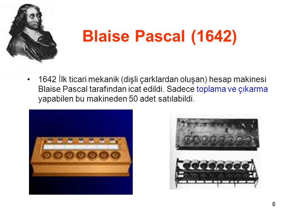 6 Blaise Pascal (1642) 1642 İlk ticari mekanik (dişli çarklardan oluşan) hesap makinesi Blaise Pascal tarafından icat edildi.