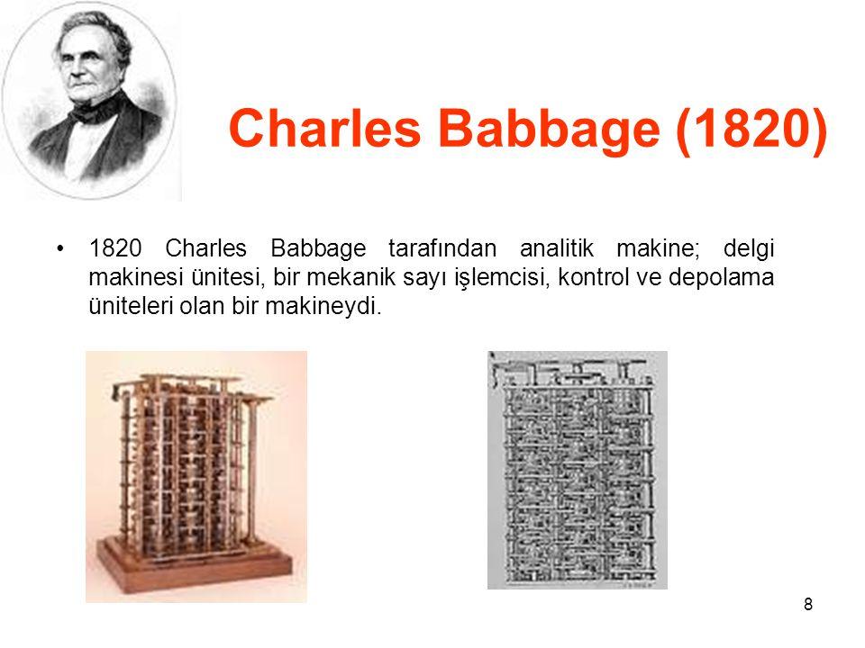 8 Charles Babbage (1820) 1820 Charles Babbage tarafından analitik makine; delgi makinesi ünitesi, bir mekanik sayı işlemcisi, kontrol ve depolama üniteleri olan bir makineydi.