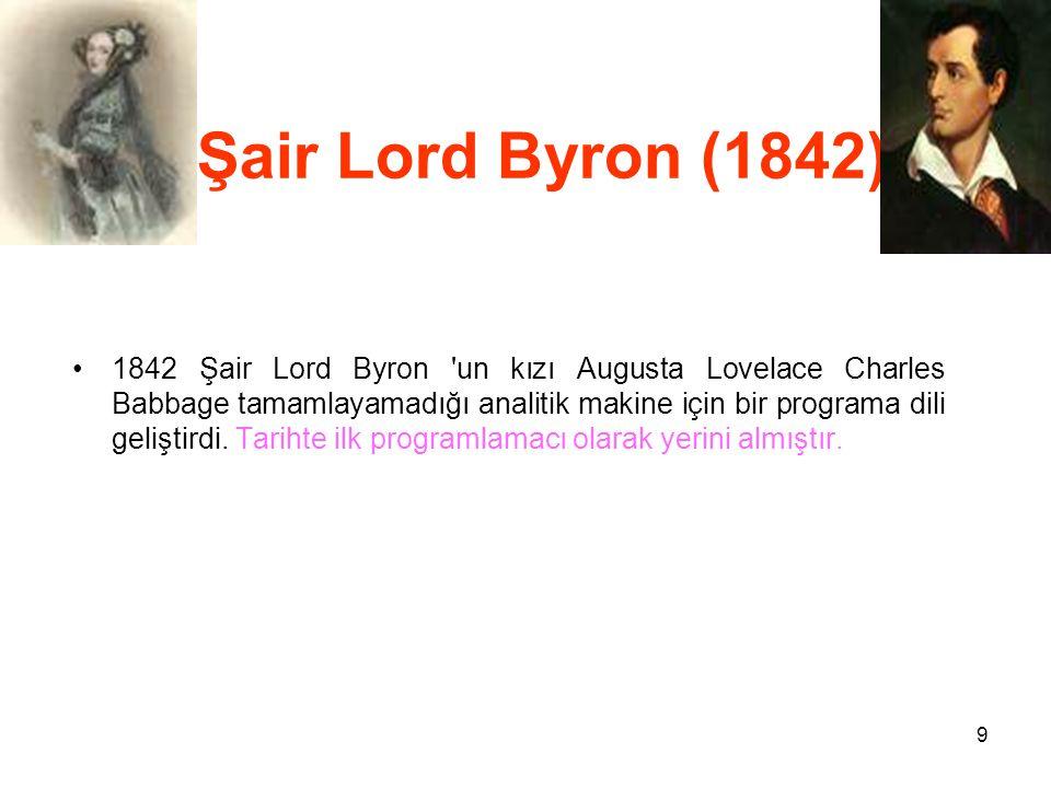 9 Şair Lord Byron (1842) 1842 Şair Lord Byron un kızı Augusta Lovelace Charles Babbage tamamlayamadığı analitik makine için bir programa dili geliştirdi.