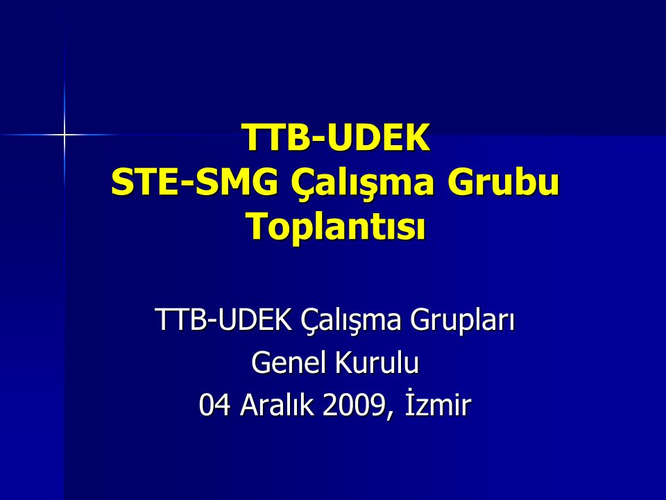 TTB-UDEK STE-SMG Çalışma Grubu Toplantısı TTB-UDEK Çalışma Grupları Genel Kurulu 04 Aralık 2009, İzmir
